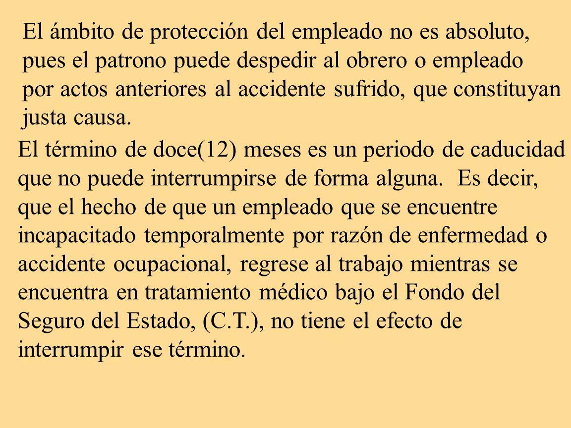 El ámbito de protección del empleado no es absoluto, pues el patrono puede despedir al obrero o empleado por actos anteriores al accidente sufrido, qu