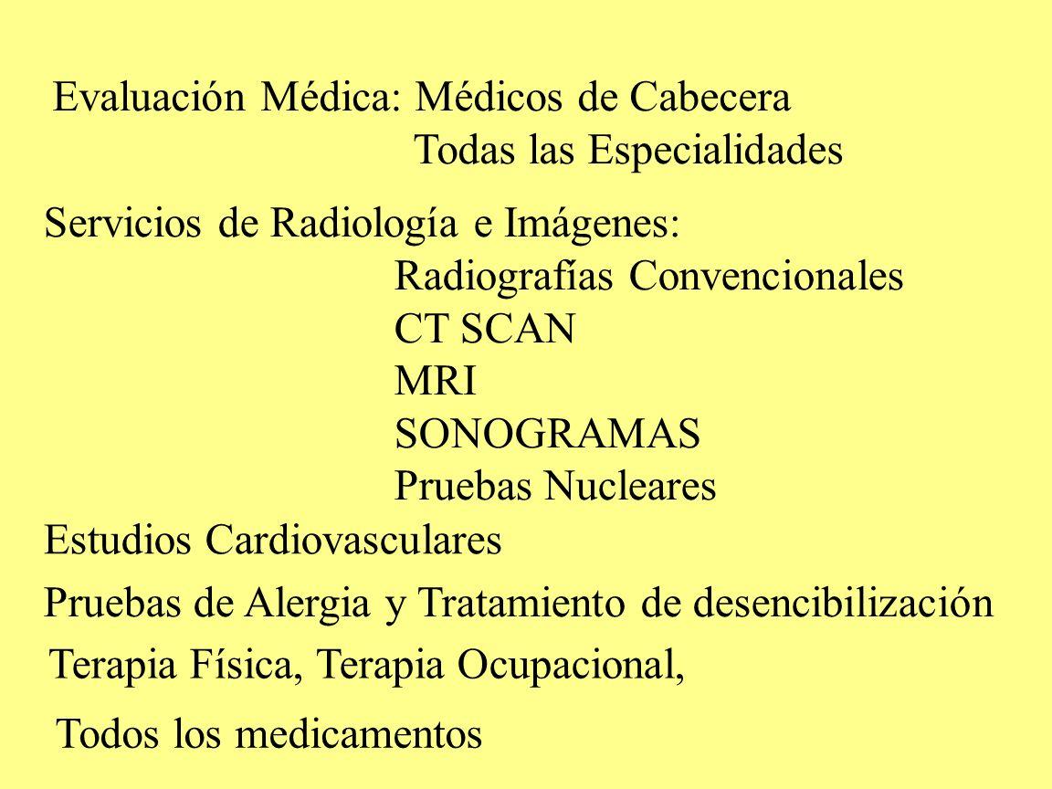 Evaluación Médica: Médicos de Cabecera Todas las Especialidades Servicios de Radiología e Imágenes: Radiografías Convencionales CT SCAN MRI SONOGRAMAS