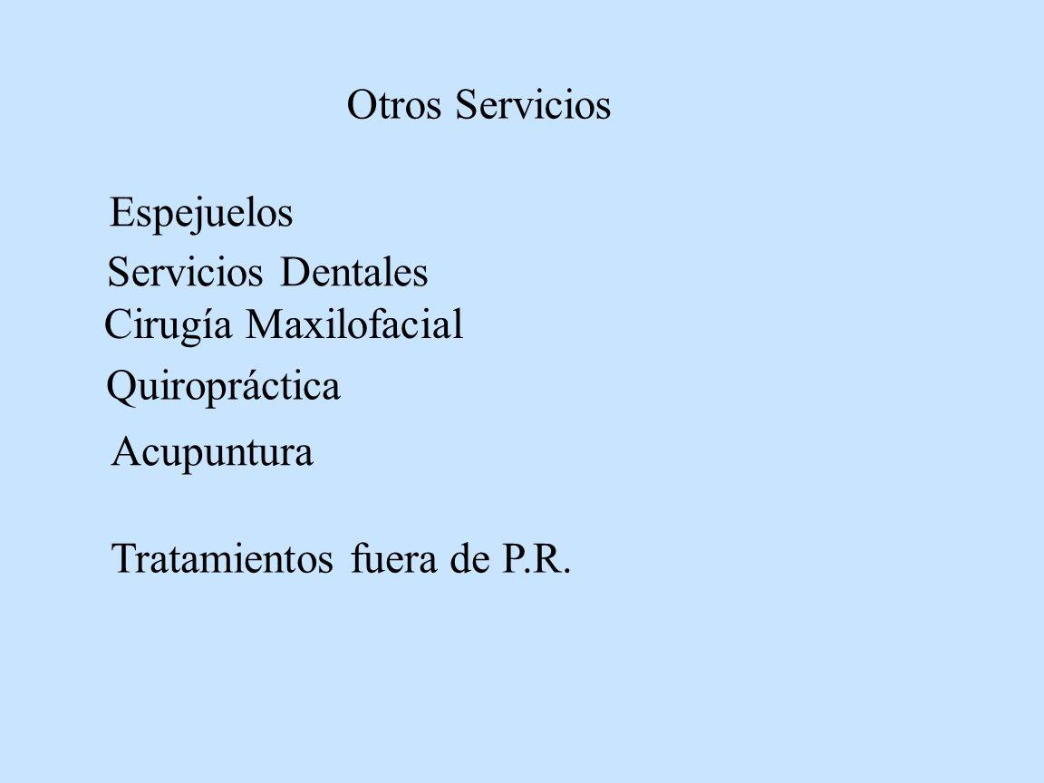 Tratamientos fuera de P.R. Espejuelos Otros Servicios Servicios Dentales Quiropráctica Acupuntura Cirugía Maxilofacial