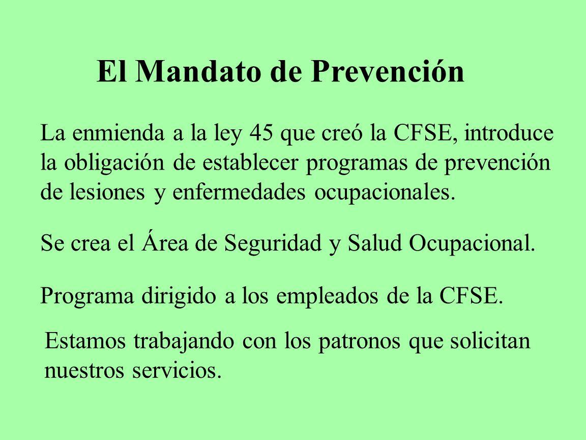 El Mandato de Prevención La enmienda a la ley 45 que creó la CFSE, introduce la obligación de establecer programas de prevención de lesiones y enferme