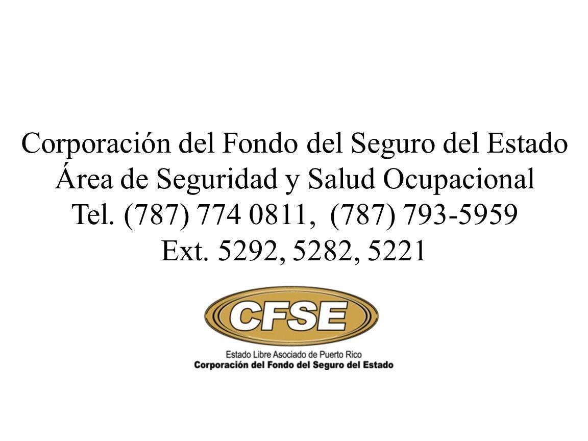 Corporación del Fondo del Seguro del Estado Área de Seguridad y Salud Ocupacional Tel. (787) 774 0811, (787) 793-5959 Ext. 5292, 5282, 5221