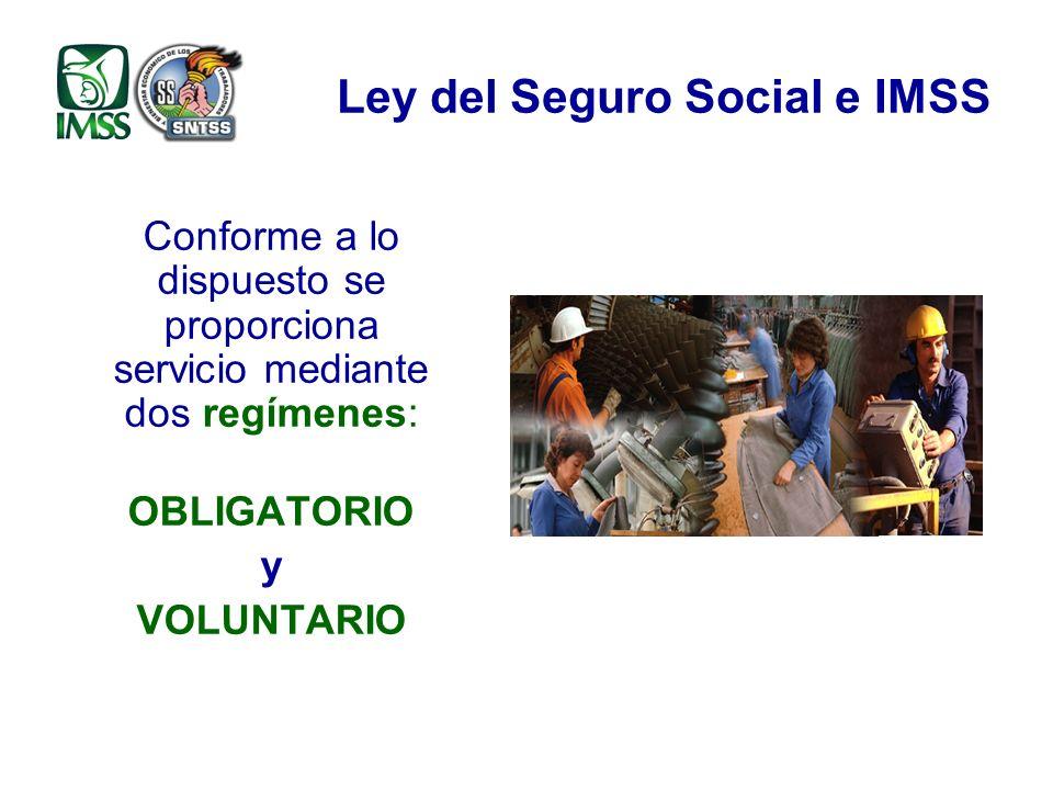 Conforme a lo dispuesto se proporciona servicio mediante dos regímenes: OBLIGATORIO y VOLUNTARIO Ley del Seguro Social e IMSS