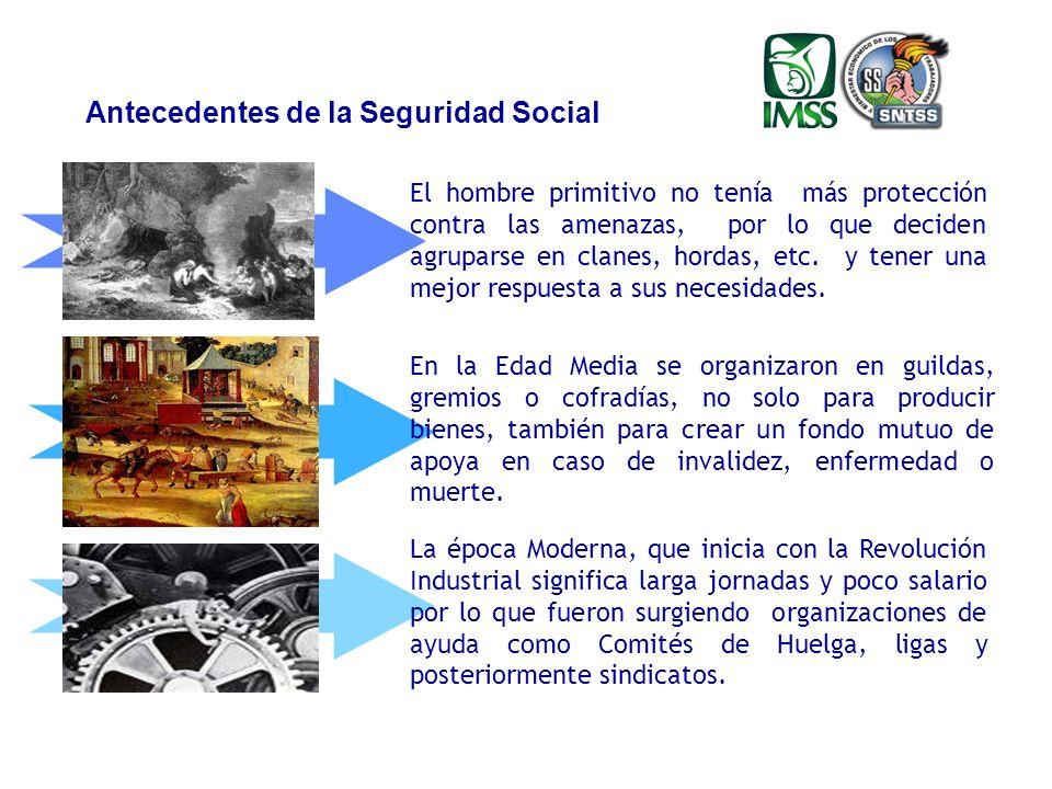 Antecedentes de la Seguridad Social El hombre primitivo no tenía más protección contra las amenazas, por lo que deciden agruparse en clanes, hordas, etc.