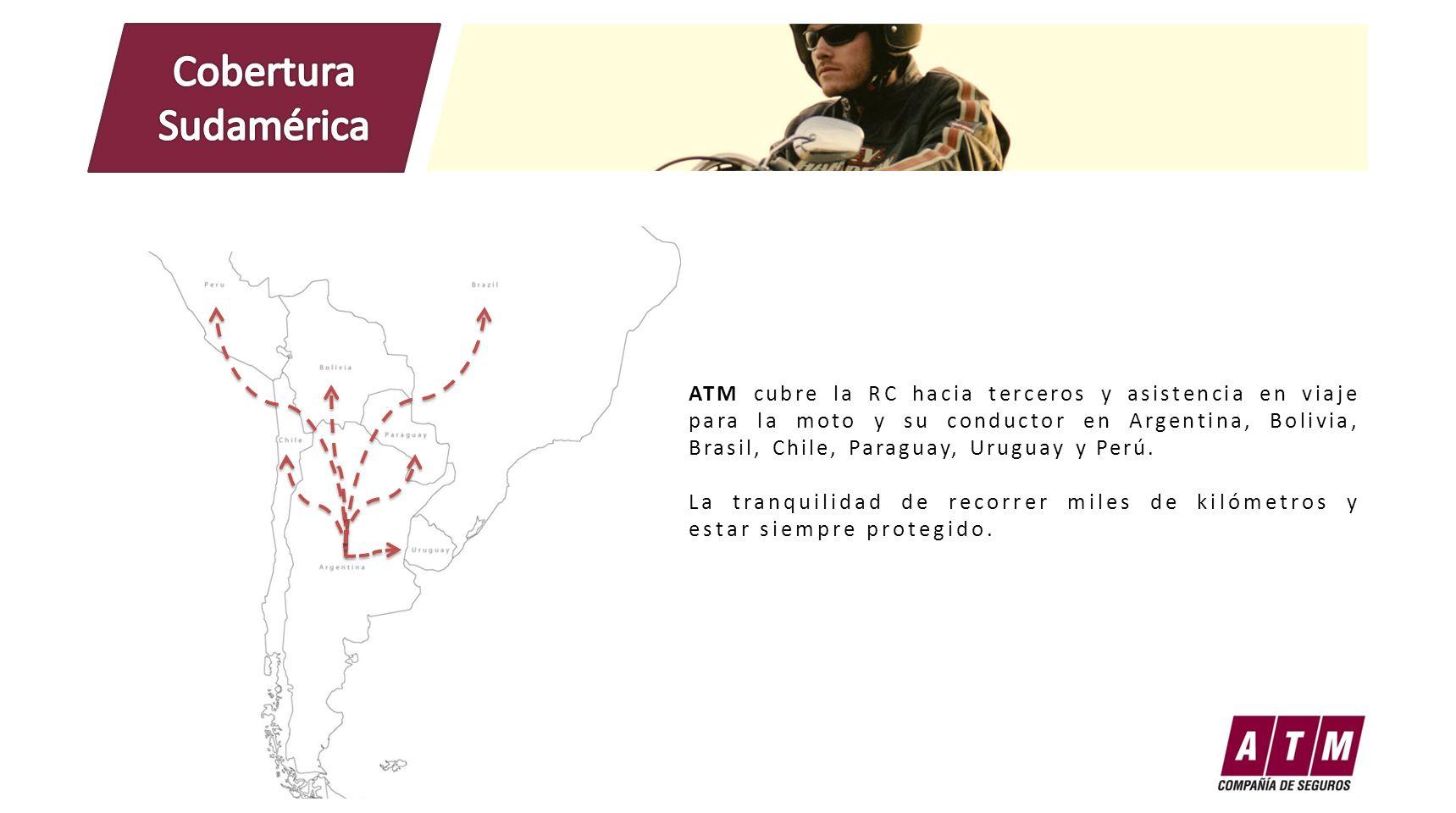 ATM cubre la RC hacia terceros y asistencia en viaje para la moto y su conductor en Argentina, Bolivia, Brasil, Chile, Paraguay, Uruguay y Perú. La tr