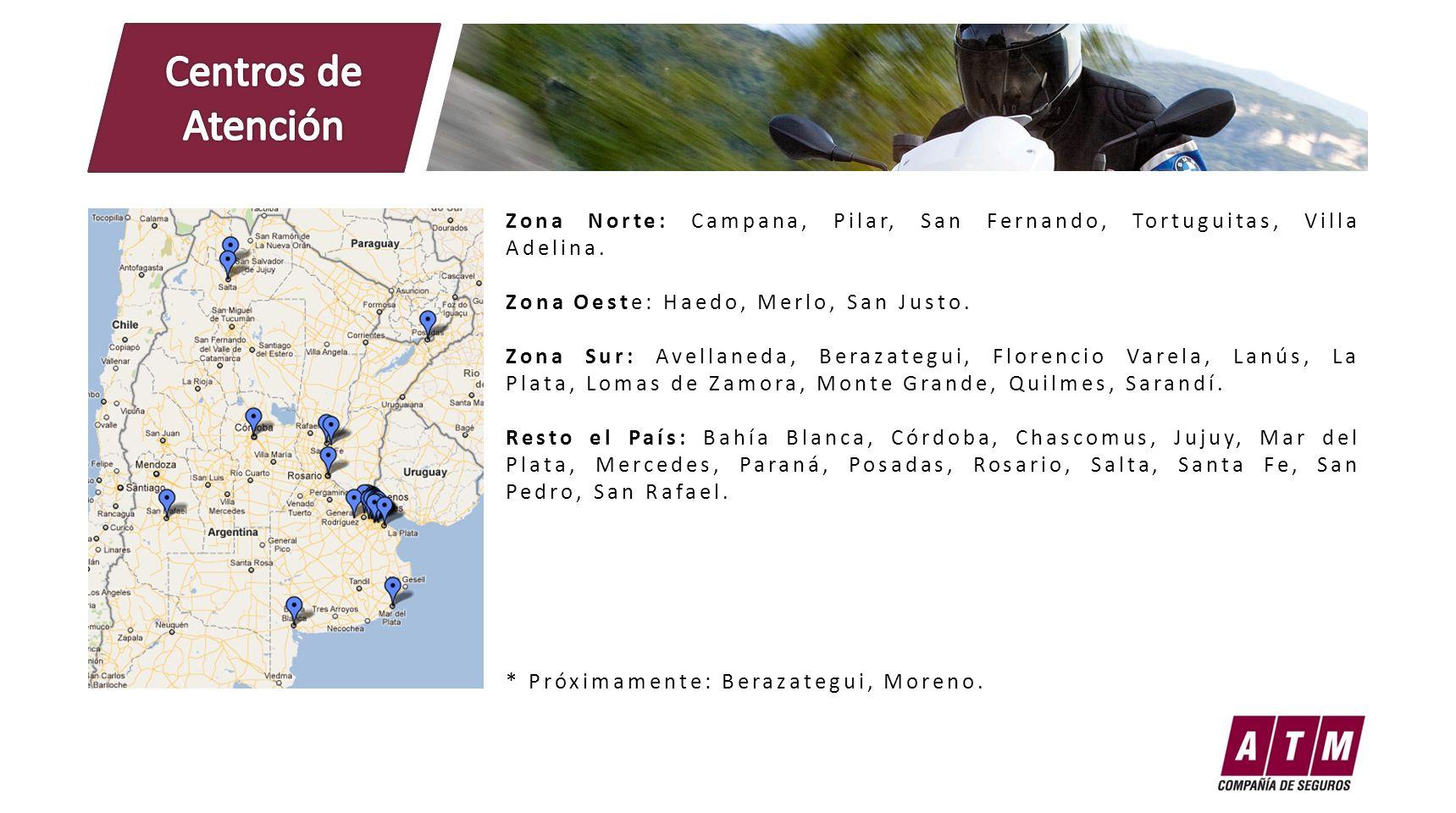 Zona Norte: Campana, Pilar, San Fernando, Tortuguitas, Villa Adelina. Zona Oeste: Haedo, Merlo, San Justo. Zona Sur: Avellaneda, Berazategui, Florenci