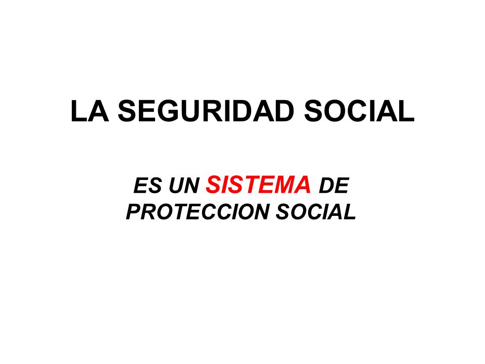 QUE ES SEGURIDAD SOCIAL ORGANIZACIÓN INTERNACIONAL DEL TRABAJO (OIT): LA PROTECCION QUE LA SOCIEDAD PROPORCIONA A SUS MIEMBROS, MEDIANTE UNA SERIE DE MEDIDAS PUBLICAS, CONTRA LAS PRIVACIONES ECONOMICAS Y SOCIALES QUE DE OTRA MANERA DERIVARIAN DE LA DESAPARICION O DE UNA FUERTE REDUCCION DE SUS INGRESOS, COMO CONSECUENCIA DE ENFERMEDAD, MATERNIDAD, ACCIDENTE DE TRABAJO O ENFERMEDAD PROFESIONAL; DESEMPLEO, INVALIDEZ, VEJEZ Y MUERTE; Y TAMBIEN LA PROTECCION EN FORMA DE ASISTENCIA MEDICA Y DE AYUDA A LAS FAMILIAS CON HIJOS