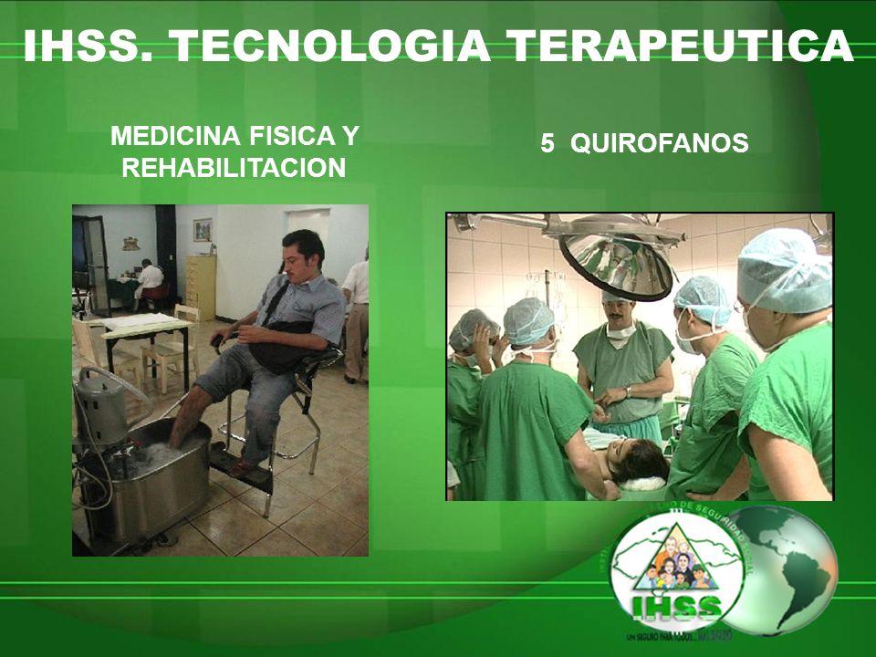 IHSS. TECNOLOGIA TERAPEUTICA MEDICINA FISICA Y REHABILITACION 5 QUIROFANOS