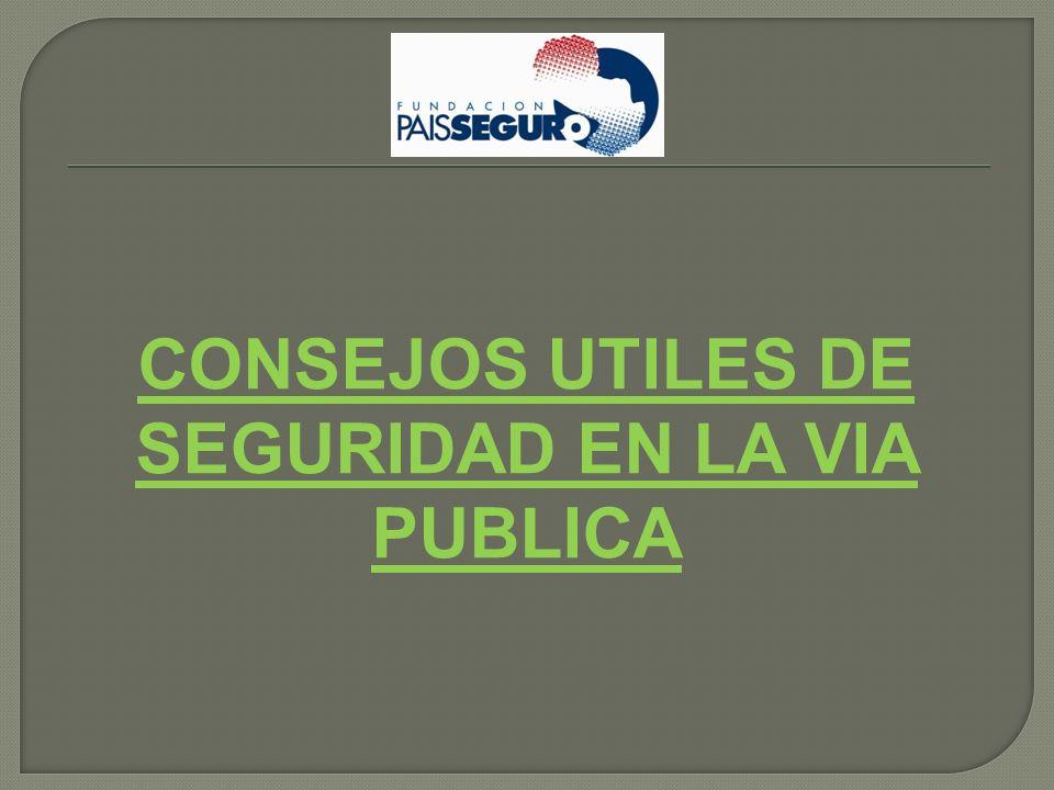 CONSEJOS UTILES DE SEGURIDAD EN LA VIA PUBLICA