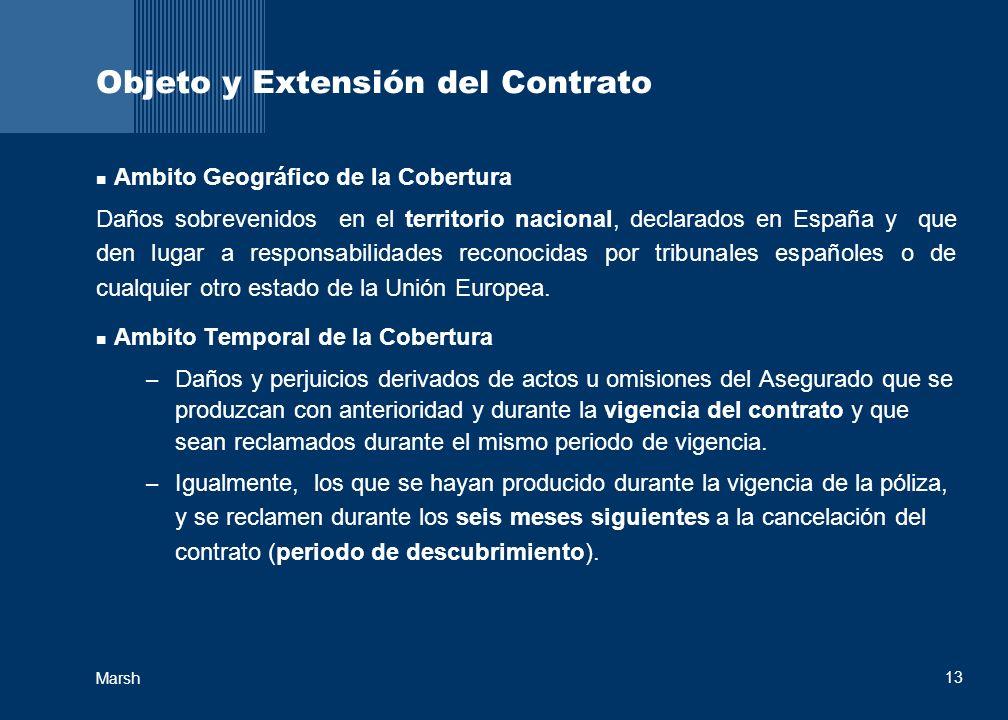 13 Marsh Objeto y Extensión del Contrato Ambito Geográfico de la Cobertura Daños sobrevenidos en el territorio nacional, declarados en España y que den lugar a responsabilidades reconocidas por tribunales españoles o de cualquier otro estado de la Unión Europea.