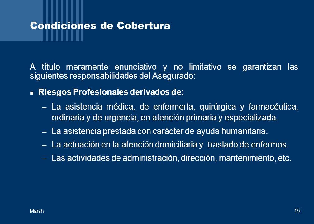 15 Marsh Condiciones de Cobertura A título meramente enunciativo y no limitativo se garantizan las siguientes responsabilidades del Asegurado: Riesgos