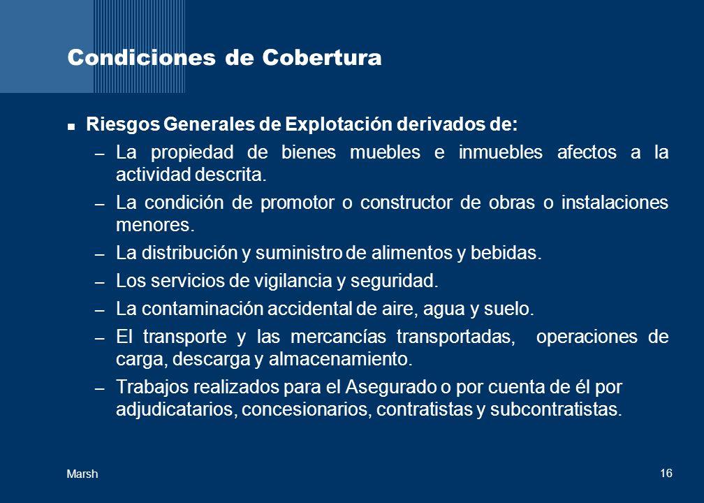 16 Marsh Condiciones de Cobertura Riesgos Generales de Explotación derivados de: – La propiedad de bienes muebles e inmuebles afectos a la actividad descrita.