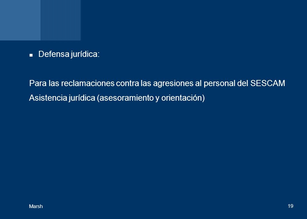 19 Marsh Defensa jurídica: Para las reclamaciones contra las agresiones al personal del SESCAM Asistencia jurídica (asesoramiento y orientación)