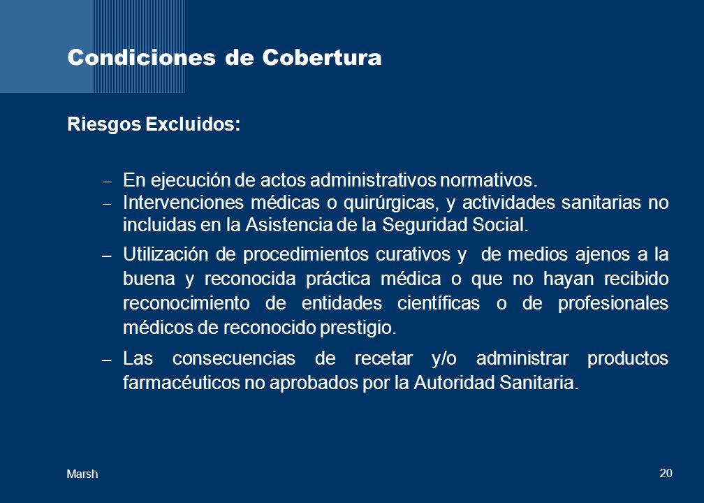 20 Marsh Condiciones de Cobertura Riesgos Excluidos: En ejecución de actos administrativos normativos. Intervenciones médicas o quirúrgicas, y activid