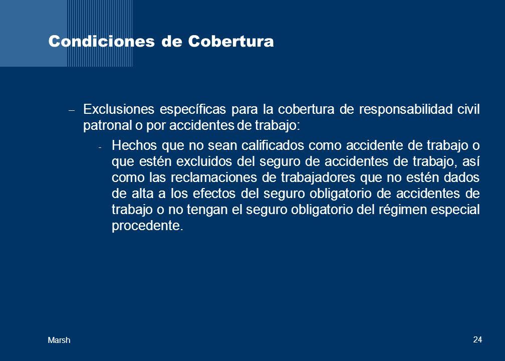 24 Marsh Condiciones de Cobertura Exclusiones específicas para la cobertura de responsabilidad civil patronal o por accidentes de trabajo: Hechos que