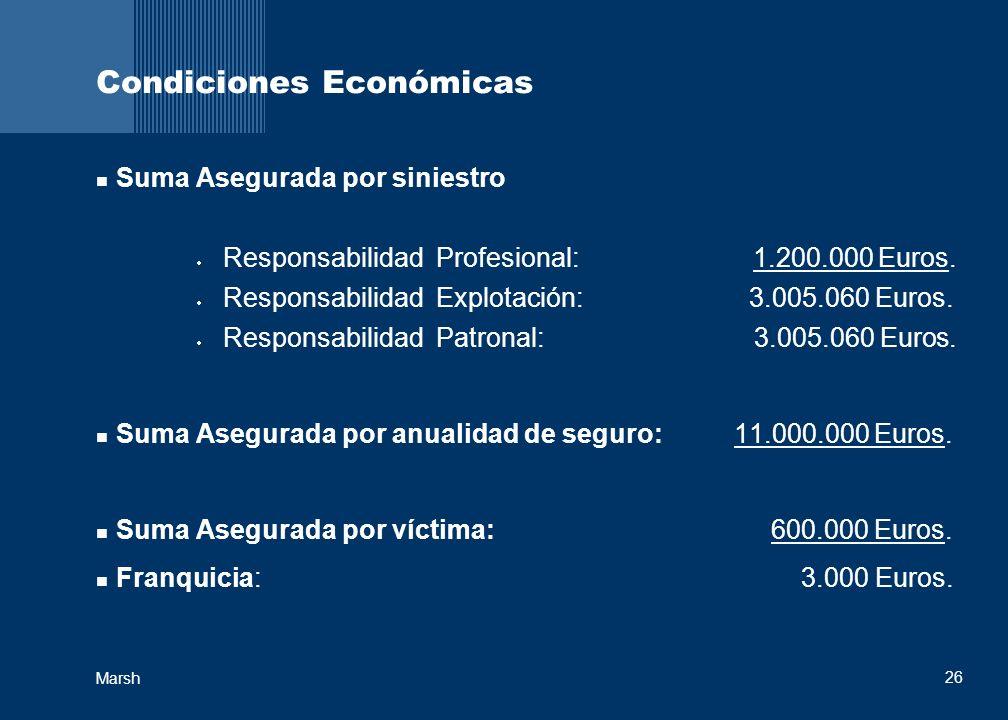 26 Marsh Condiciones Económicas Suma Asegurada por siniestro Responsabilidad Profesional: 1.200.000 Euros. Responsabilidad Explotación: 3.005.060 Euro
