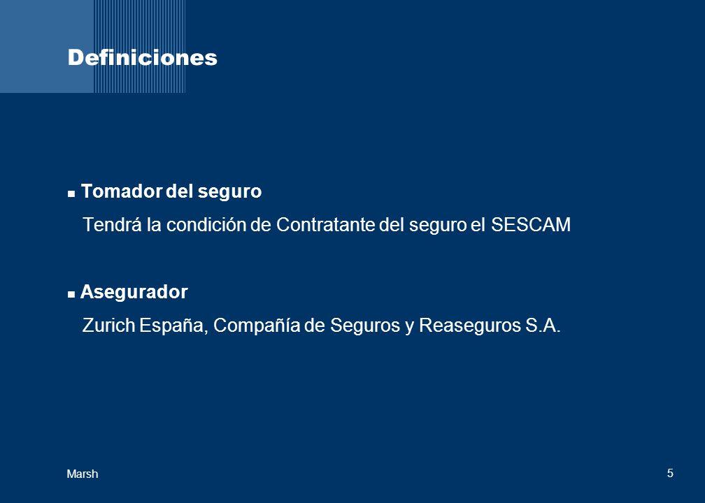 5 Marsh Definiciones Tomador del seguro Tendrá la condición de Contratante del seguro el SESCAM Asegurador Zurich España, Compañía de Seguros y Reaseg