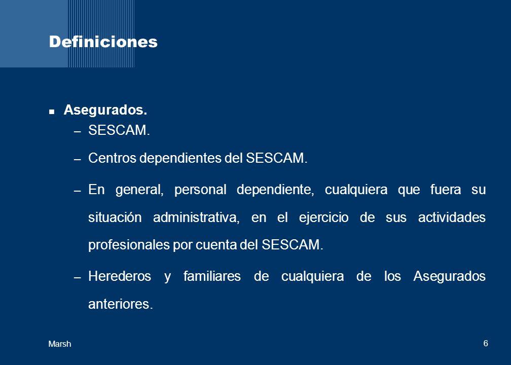6 Marsh Definiciones Asegurados. – SESCAM. – Centros dependientes del SESCAM. – En general, personal dependiente, cualquiera que fuera su situación ad