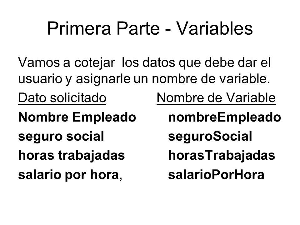 Primera Parte - Variables Vamos a cotejar los datos que debe dar el usuario y asignarle un nombre de variable.