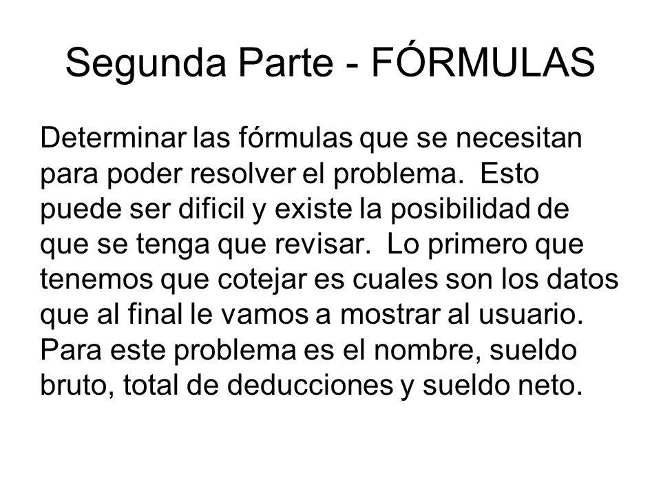 Segunda Parte - FÓRMULAS Determinar las fórmulas que se necesitan para poder resolver el problema.