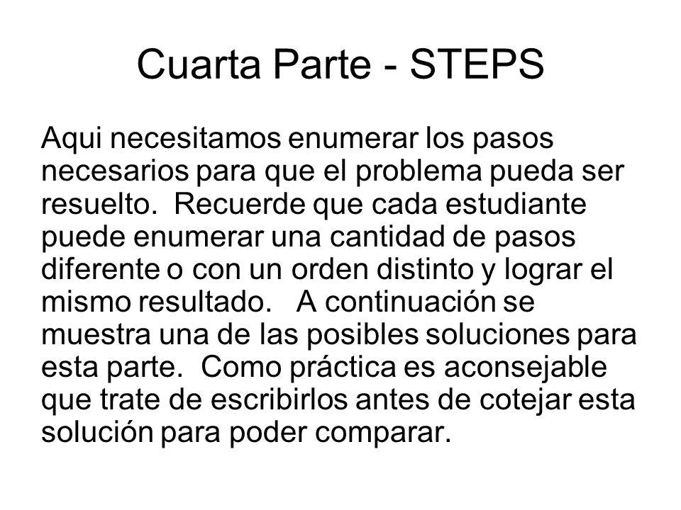 Cuarta Parte - STEPS Aqui necesitamos enumerar los pasos necesarios para que el problema pueda ser resuelto.