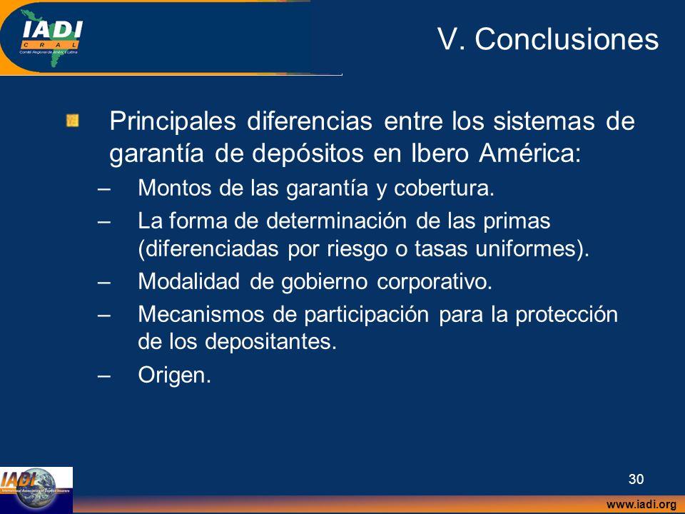 www.iadi.org 30 V. Conclusiones Principales diferencias entre los sistemas de garantía de depósitos en Ibero América: –Montos de las garantía y cobert