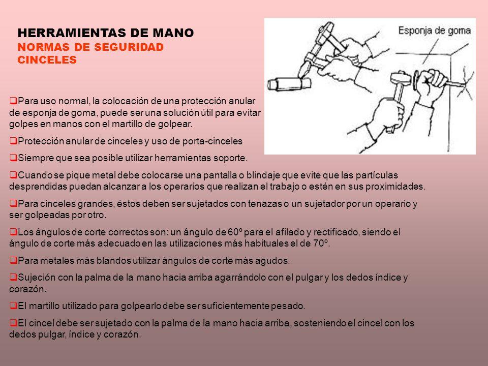 HERRAMIENTAS DE MANO NORMAS DE SEGURIDAD CINCELES Para uso normal, la colocación de una protección anular de esponja de goma, puede ser una solución ú