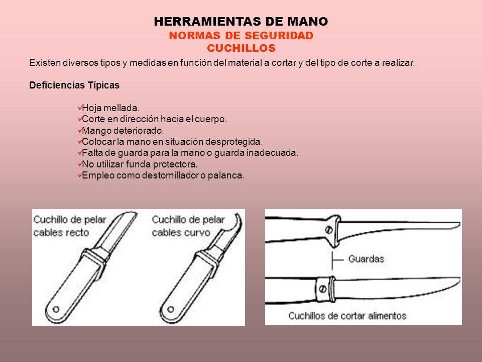 HERRAMIENTAS DE MANO NORMAS DE SEGURIDAD CUCHILLOS Existen diversos tipos y medidas en función del material a cortar y del tipo de corte a realizar. D