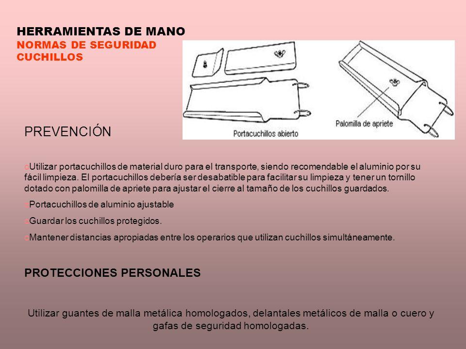 HERRAMIENTAS DE MANO NORMAS DE SEGURIDAD CUCHILLOS PREVENCIÓN oUtilizar portacuchillos de material duro para el transporte, siendo recomendable el alu