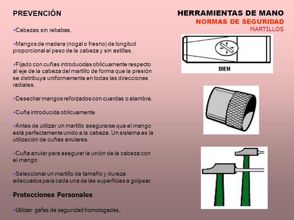 HERRAMIENTAS DE MANO NORMAS DE SEGURIDAD MARTILLOS PREVENCIÓN Cabezas sin rebabas. Mangos de madera (nogal o fresno) de longitud proporcional al peso