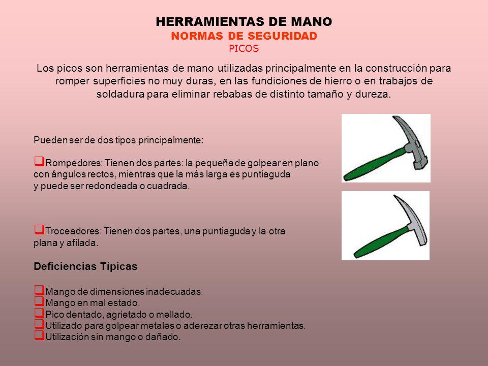 HERRAMIENTAS DE MANO NORMAS DE SEGURIDAD PICOS Los picos son herramientas de mano utilizadas principalmente en la construcción para romper superficies