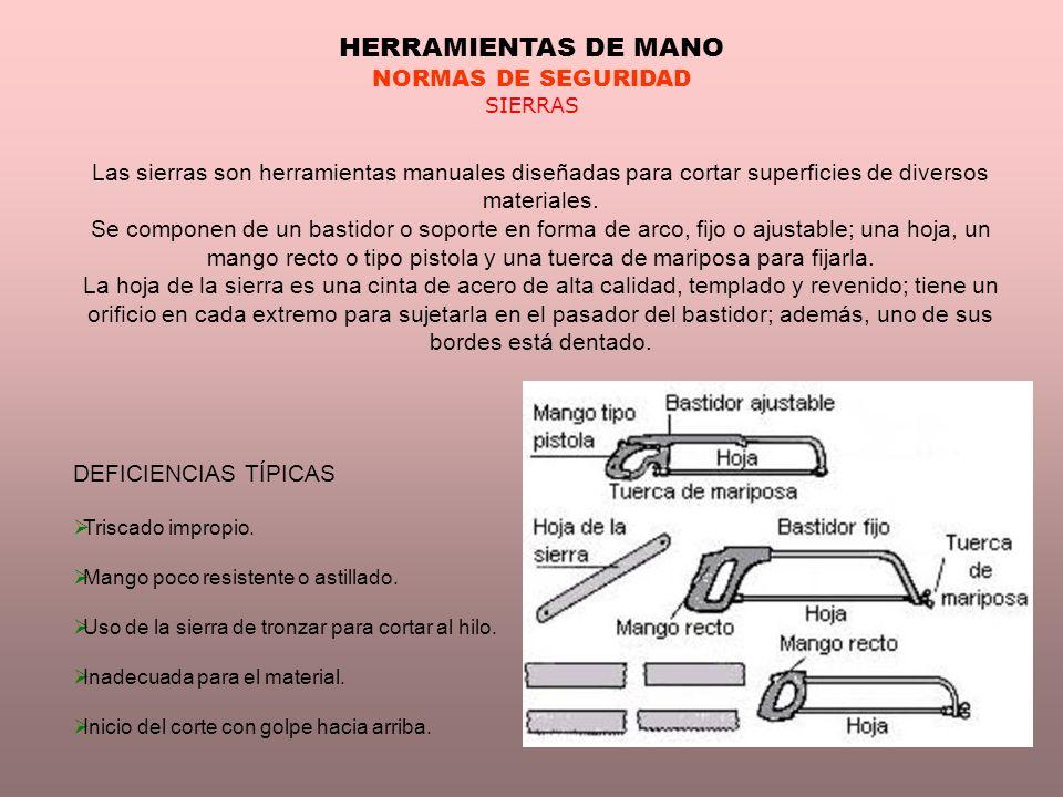 HERRAMIENTAS DE MANO NORMAS DE SEGURIDAD SIERRAS Las sierras son herramientas manuales diseñadas para cortar superficies de diversos materiales. Se co