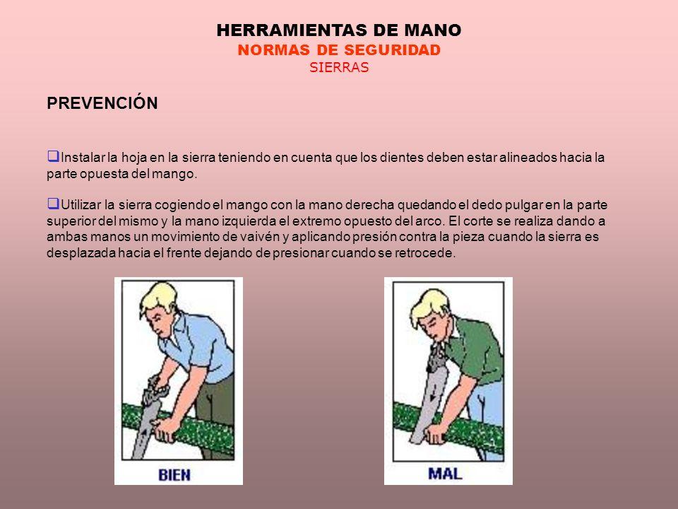 HERRAMIENTAS DE MANO NORMAS DE SEGURIDAD SIERRAS PREVENCIÓN Instalar la hoja en la sierra teniendo en cuenta que los dientes deben estar alineados hac