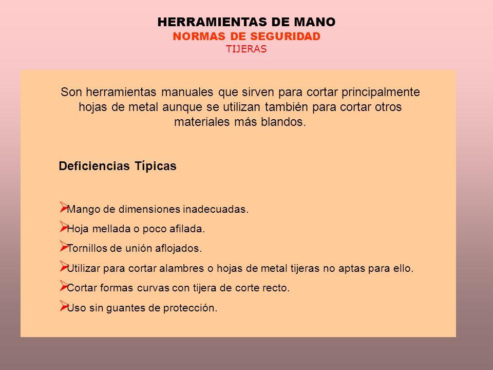 HERRAMIENTAS DE MANO NORMAS DE SEGURIDAD TIJERAS Son herramientas manuales que sirven para cortar principalmente hojas de metal aunque se utilizan tam