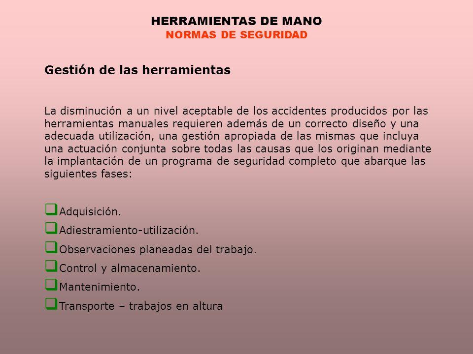 HERRAMIENTAS DE MANO NORMAS DE SEGURIDAD Gestión de las herramientas La disminución a un nivel aceptable de los accidentes producidos por las herramie