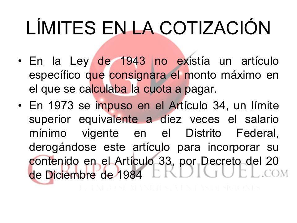 LÍMITES EN LA COTIZACIÓN No obstante que en la Reforma a la Ley, publicada en el Diario Oficial del 20 de Julio de 1993, se estableció un límite en la cotización de 25 salarios mínimos vigentes en el D.F., dejó exceptuadas a la pensiones en Invalidez, Vejez, Cesantía en Edad Avanzada y Muerte.