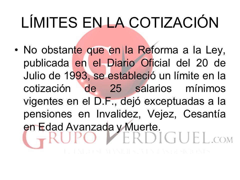 LÍMITES EN LA COTIZACIÓN En la Nueva Ley (1997) en el Artículo 28, se establece como límite para todas las ramas de aseguramiento, 25 veces el salario mínimo general vigente en el D.F.