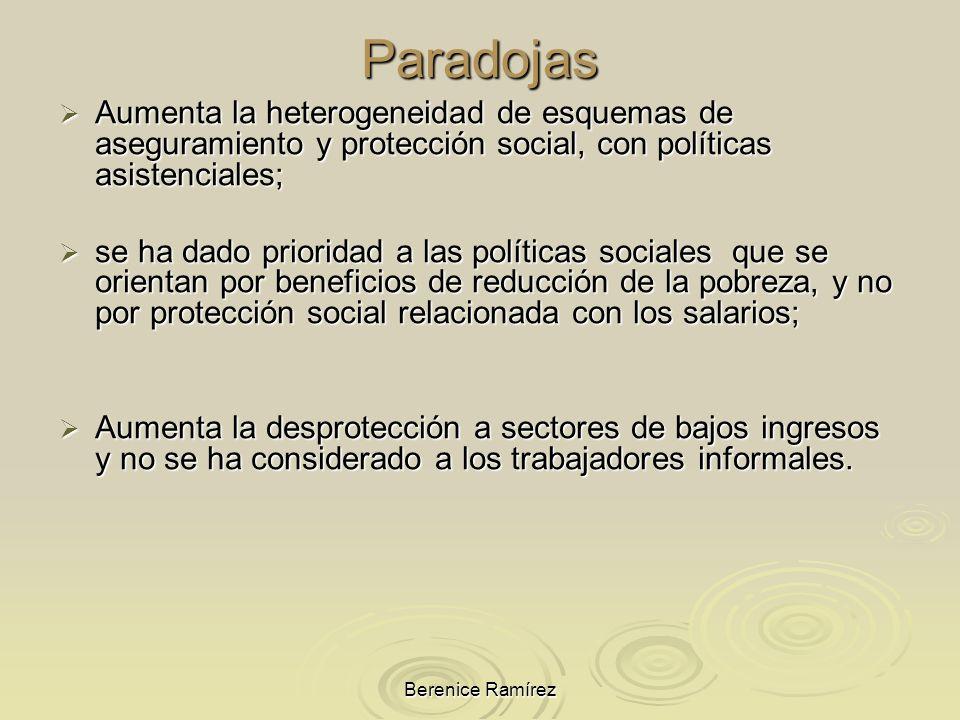 Berenice Ramírez Paradojas Aumenta la heterogeneidad de esquemas de aseguramiento y protección social, con políticas asistenciales; Aumenta la heterog