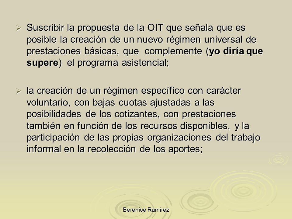 Berenice Ramírez Suscribir la propuesta de la OIT que señala que es posible la creación de un nuevo régimen universal de prestaciones básicas, que com