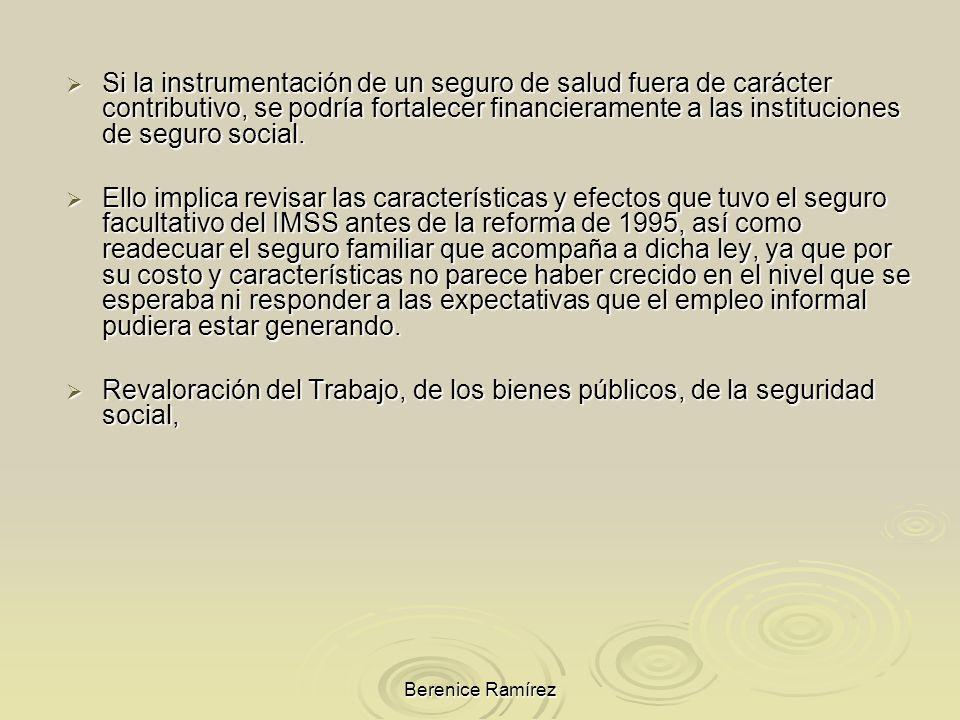 Berenice Ramírez Si la instrumentación de un seguro de salud fuera de carácter contributivo, se podría fortalecer financieramente a las instituciones