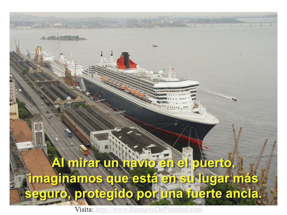 Al mirar un navío en el puerto, imaginamos que está en su lugar más seguro, protegido por una fuerte ancla.