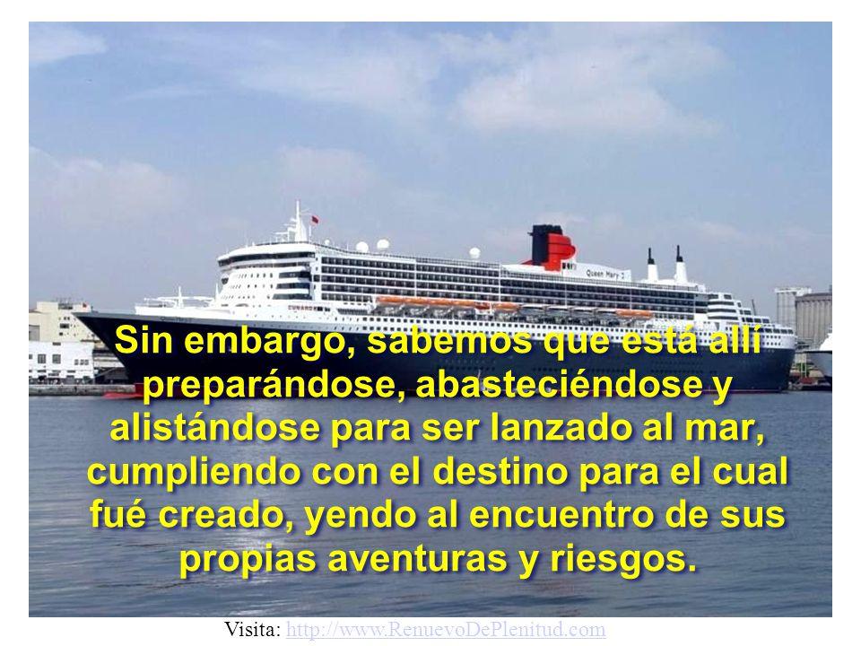 Sin embargo, sabemos que está allí preparándose, abasteciéndose y alistándose para ser lanzado al mar, cumpliendo con el destino para el cual fué creado, yendo al encuentro de sus propias aventuras y riesgos.