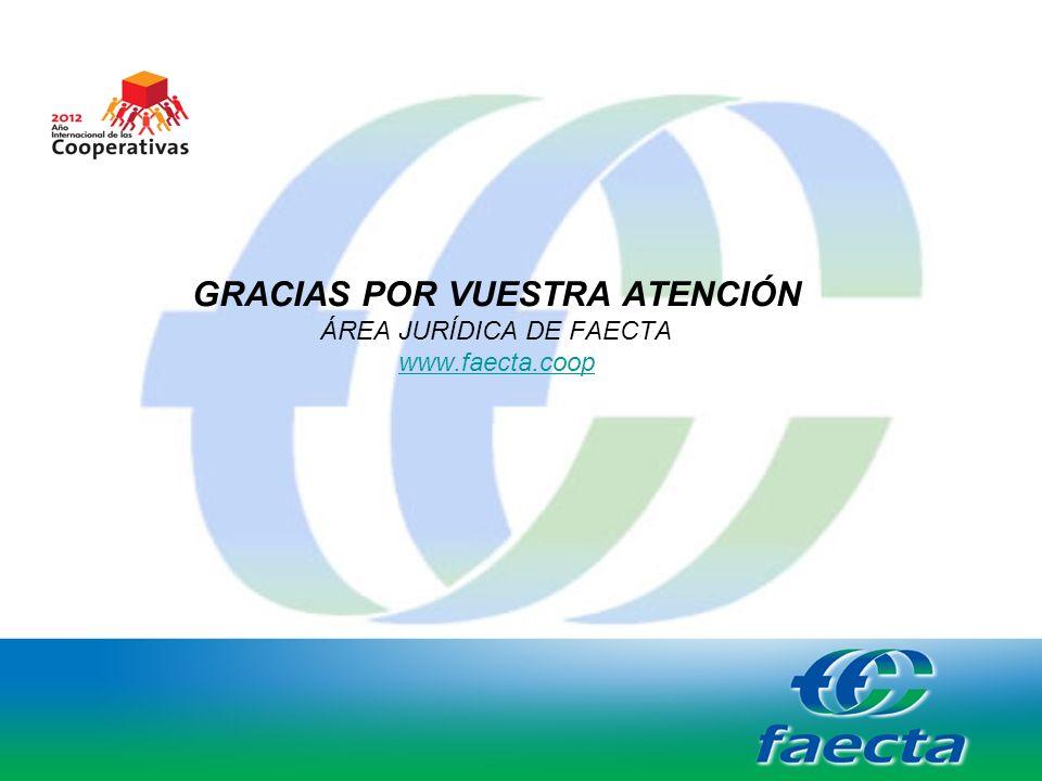 GRACIAS POR VUESTRA ATENCIÓN ÁREA JURÍDICA DE FAECTA www.faecta.coop www.faecta.coop