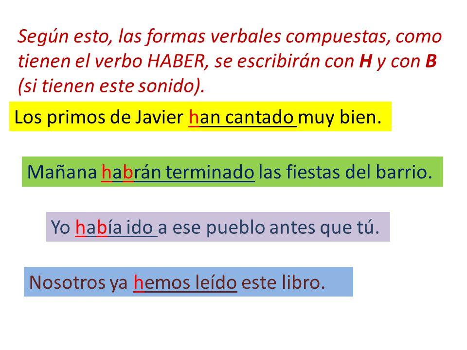 Según esto, las formas verbales compuestas, como tienen el verbo HABER, se escribirán con H y B (si tienen este sonido). Mañana habrán terminado las f