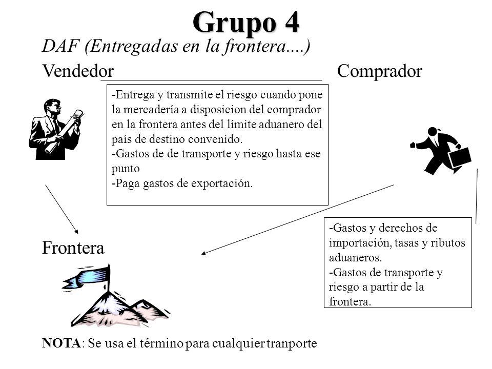 Grupo 4 DAF (Entregadas en la frontera....) VendedorComprador Frontera NOTA: Se usa el término para cualquier tranporte -Entrega y transmite el riesgo