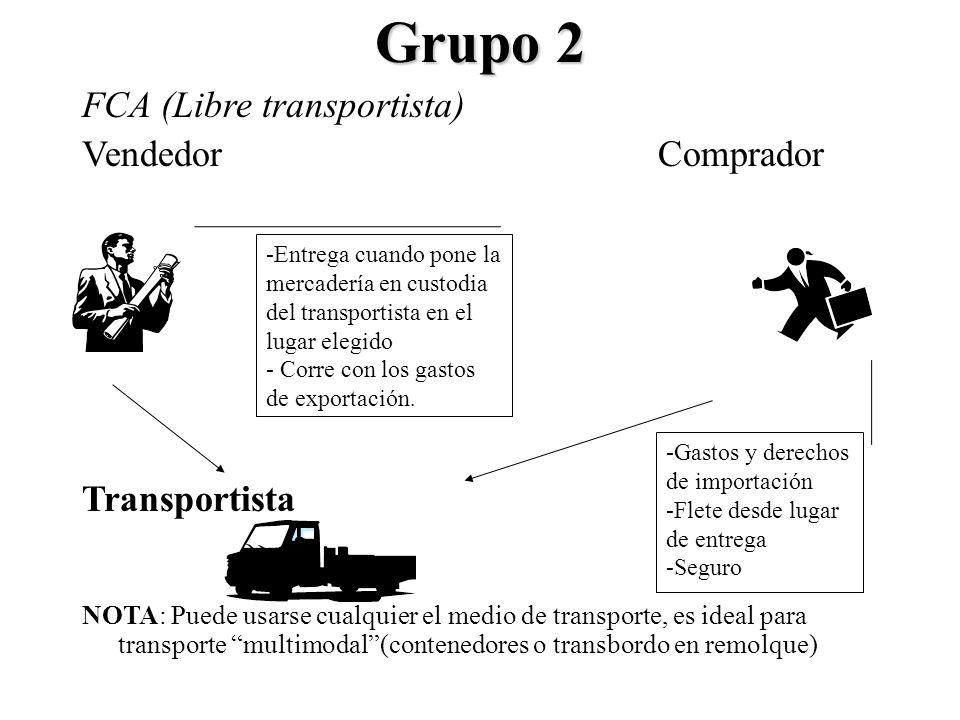 Grupo 2 FCA (Libre transportista) VendedorComprador Transportista NOTA: Puede usarse cualquier el medio de transporte, es ideal para transporte multim
