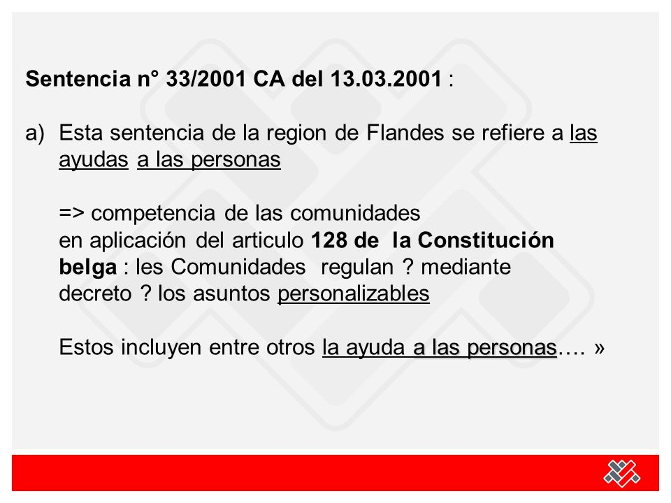 Sentencia n° 33/2001 CA del 13.03.2001 : a)Esta sentencia de la region de Flandes se refiere a las ayudas a las personas => competencia de las comunid
