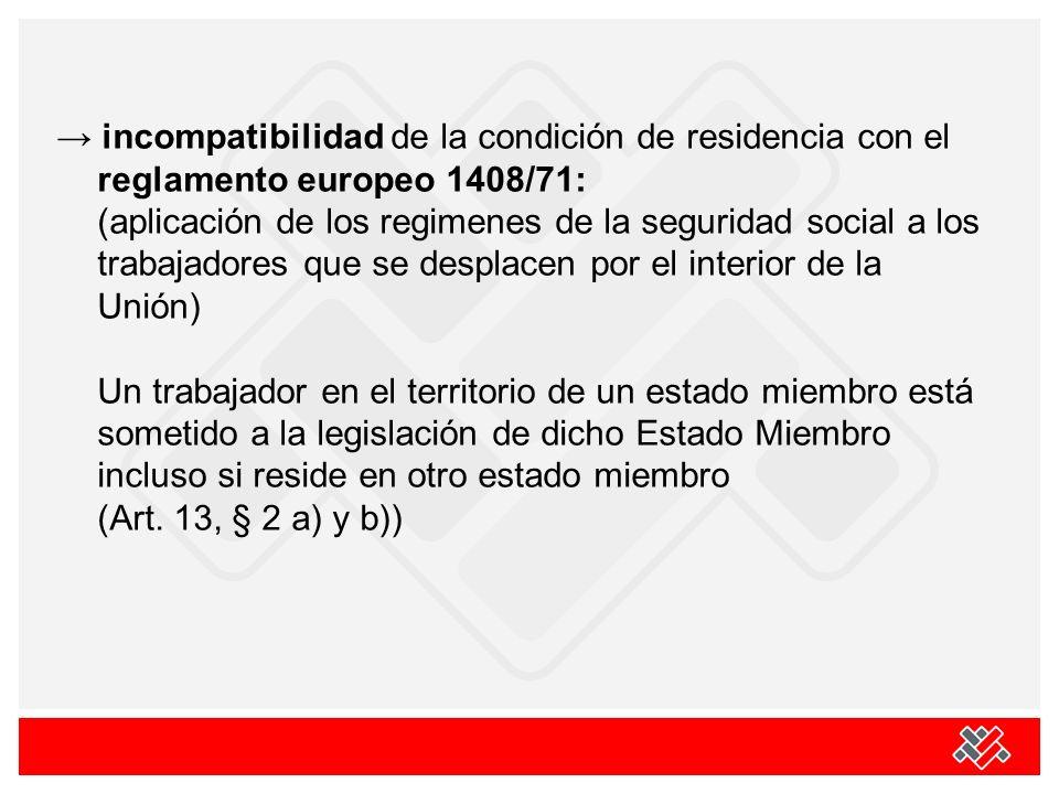 incompatibilidad de la condición de residencia con el reglamento europeo 1408/71: (aplicación de los regimenes de la seguridad social a los trabajador