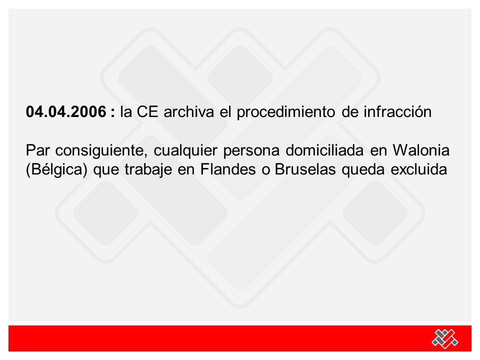 04.04.2006 : la CE archiva el procedimiento de infracción Par consiguiente, cualquier persona domiciliada en Walonia (Bélgica) que trabaje en Flandes o Bruselas queda excluida