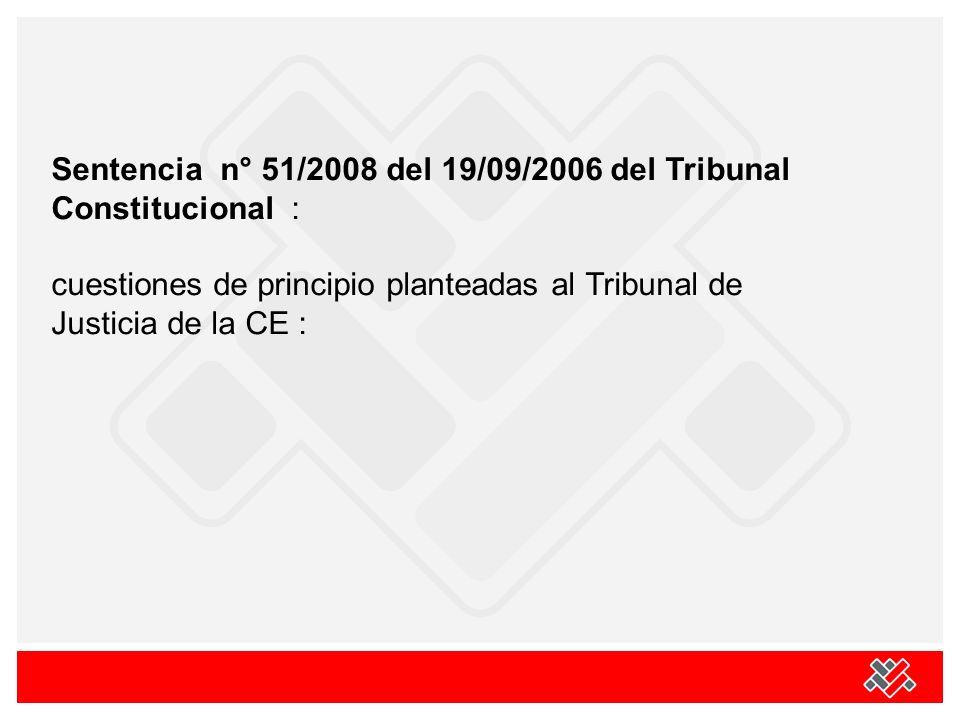 Sentencia n° 51/2008 del 19/09/2006 del Tribunal Constitucional : cuestiones de principio planteadas al Tribunal de Justicia de la CE :