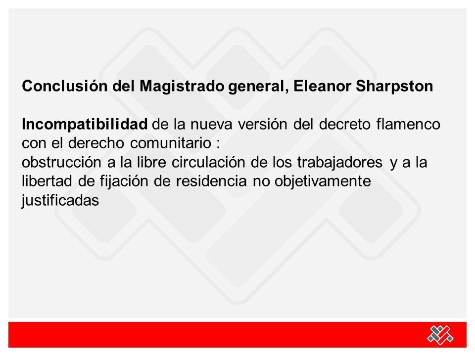 Conclusión del Magistrado general, Eleanor Sharpston Incompatibilidad de la nueva versión del decreto flamenco con el derecho comunitario : obstrucció